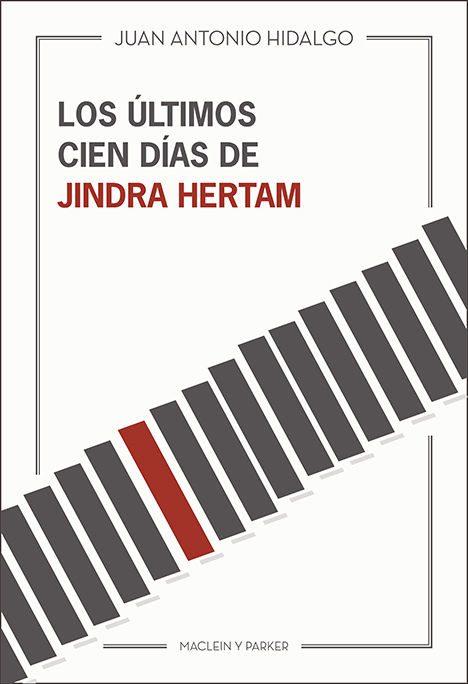 Los últimos cien días de Jindra Hertam | Juan Antonio Hidalgo | Maclein Y Parker | Editorial de libros independiente | Venta de libros online
