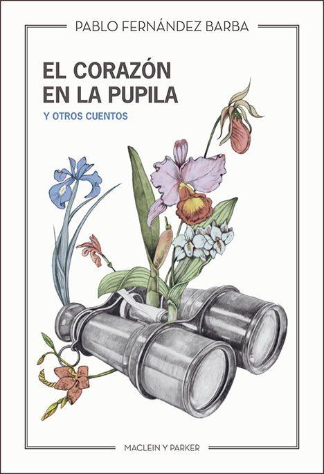 El corazón en la pupila y otros cuentos | Pablo Fernández Barba | Maclein Y Parker | Editorial de libros independiente | Venta de libros online