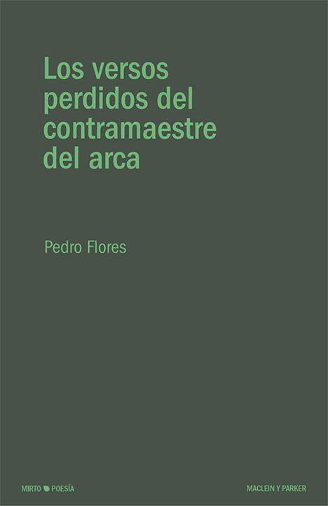 Los versos perdidos del contramaestre del arca | Pedro Flores | | Maclein Y Parker | Editorial de libros independiente | Venta de libros online