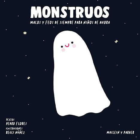 Monstruos malos y feos de siempre para niños de ahora | Pedro Flores y Regli Núñez | Maclein y Parker | Editorial de libros independiente | Venta de libros online