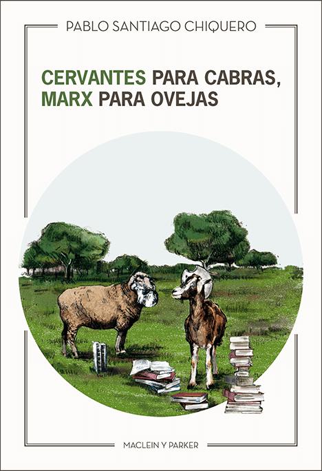 Cervantes para cabras, Marx para ovejas | Pablo Santiago Chiquero | Maclein y Parker | Editorial de libros independiente | Venta de libros online