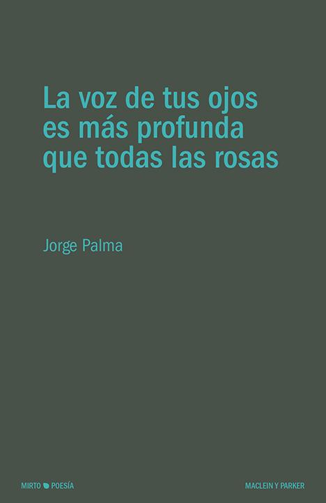 La voz de tus ojos es más profunda que todas las rosas | Jorge Palma | Maclein y Parker | Editorial de libros independiente | Venta de libros online