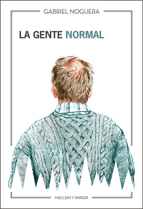 La gente normal | Gabriel Noguera | Maclein y Parker | Editorial de libros independiente | Venta de libros online
