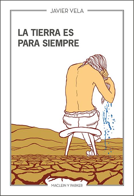 La tierra es para siempre | Javier Vela | Maclein y Parker | Editorial de libros independiente | Venta de libros online