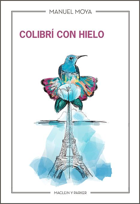 Colibrí con hielo | Manuel Moya | Maclein y Parker | Editorial de libros independiente | Venta de libros online