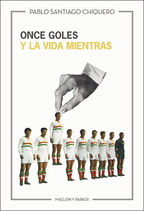 Once goles y la vida mientras | Pablo Santiago Chiquero | Maclein Y Parker | Editorial de libros independiente | Venta de libros online