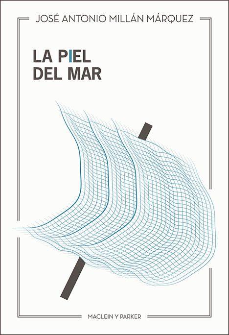La piel del mar | José Antonio Millán Márquez | Maclein Y Parker | Editorial de libros independiente | Venta de libros online