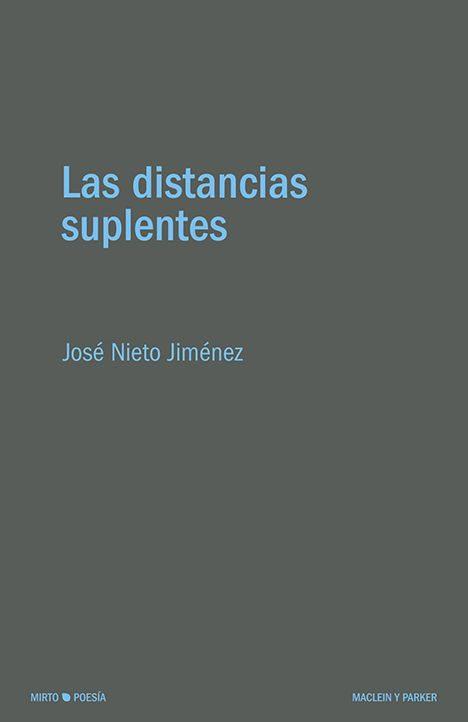 Las distancias suplentes | José Nieto Jiménez | Maclein Y Parker | Editorial de libros independiente | Venta de libros online