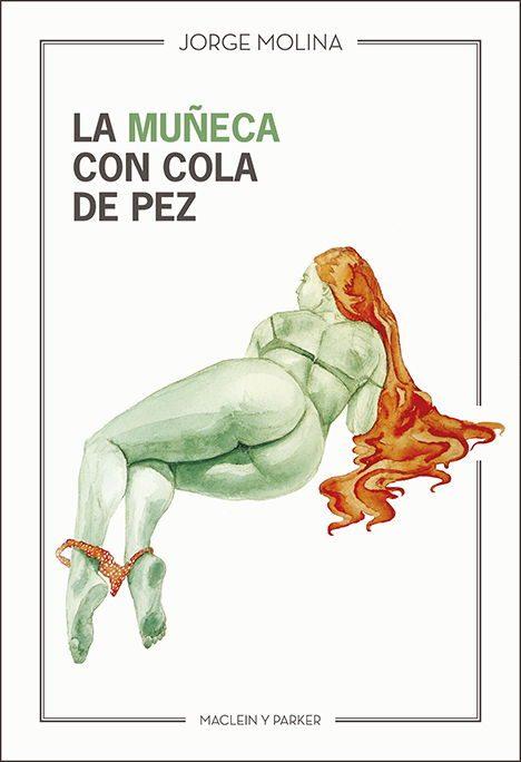 La muñeca con cola de pez | Jorge Molina | Maclein Y Parker | Editorial de libros independiente | Venta de libros online