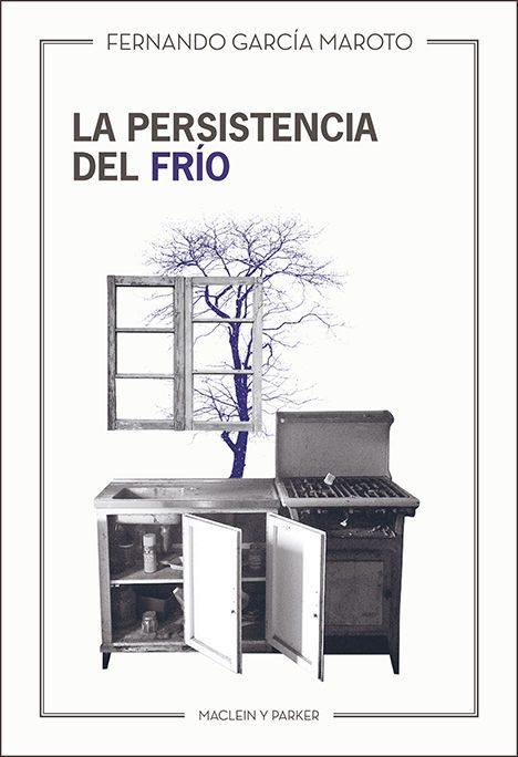 La persistencia del frío | Fernando García Maroto | Maclein Y Parker | Editorial de libros independiente | Venta de libros online