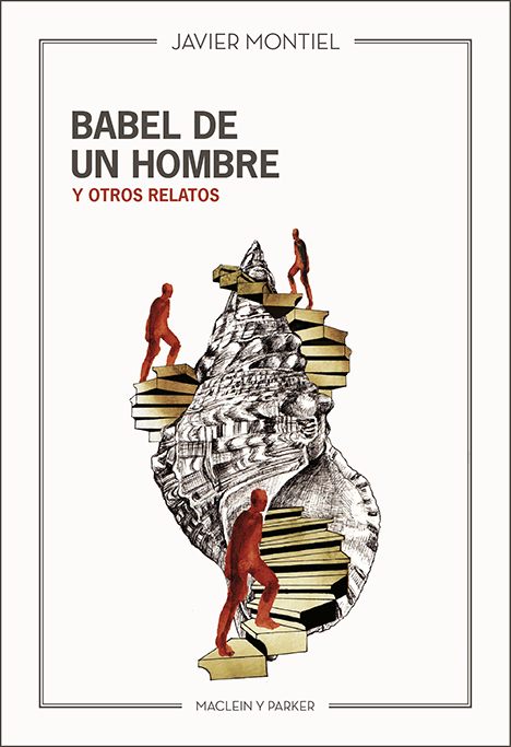 Babel de un hombre y otros relatos | Javier Montiel | Maclein Y Parker | Editorial de libros independiente | Venta de libros online