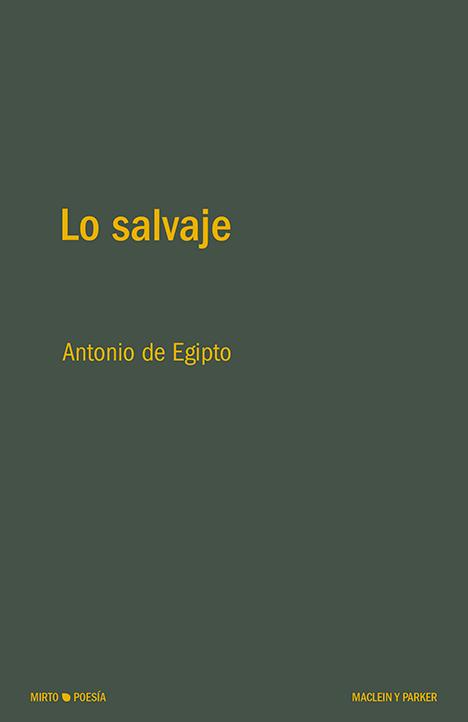 Lo salvaje | Antonio de Egipto | Maclein y Parker | Editorial de libros independiente | Venta de libros online