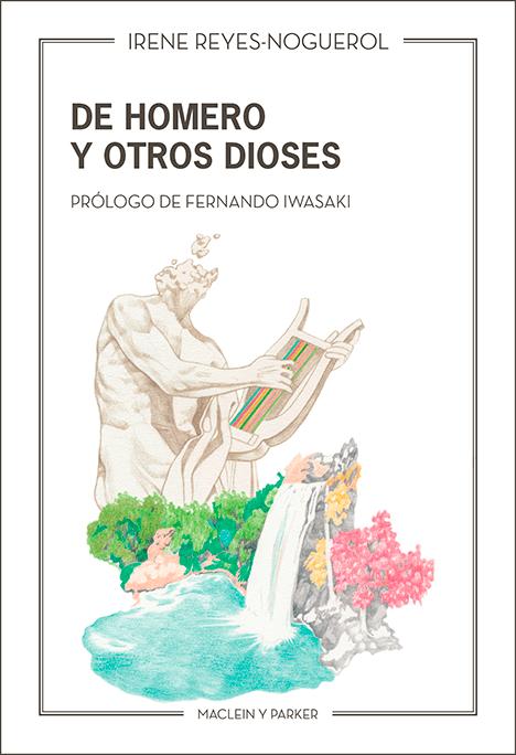 De Homero y otros dioses | Irene Reyes-Noguerol | Maclein y Parker | Editorial de libros independiente | Venta de libros online