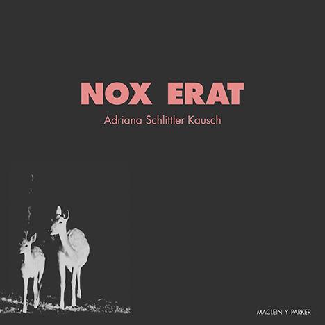Nox erat | Adriana Schlittler Kausch | Maclein y Parker | Editorial de libros independiente | Venta de libros online