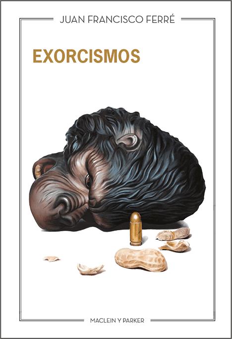 Exorcismos | Juan Francisco Ferré | Maclein y Parker | Editorial de libros independiente | Venta de libros online