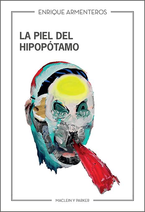 La piel del hipopótamo | Enrique Armenteros | Maclein y Parker | Editorial de libros independiente | Venta de libros online