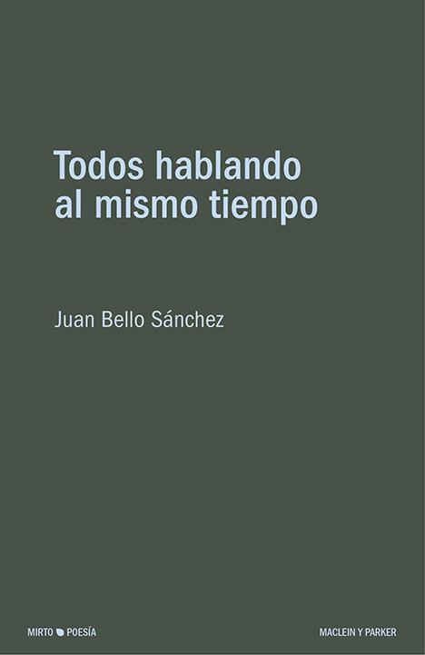 Todos hablando al mismo tiempo | Juan Bello Sánchez | Maclein y Parker | Editorial de libros independiente | Venta de libros online