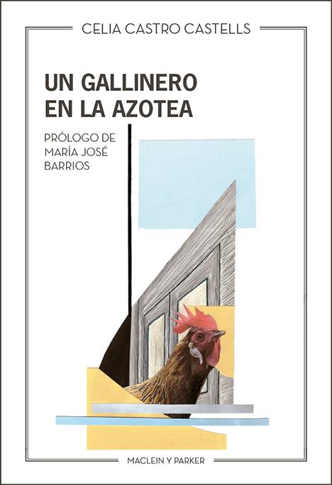 Un gallinero en la azotea | Celia Castro Castells | Maclein y Parker | Editorial de libros independiente | Venta de libros online