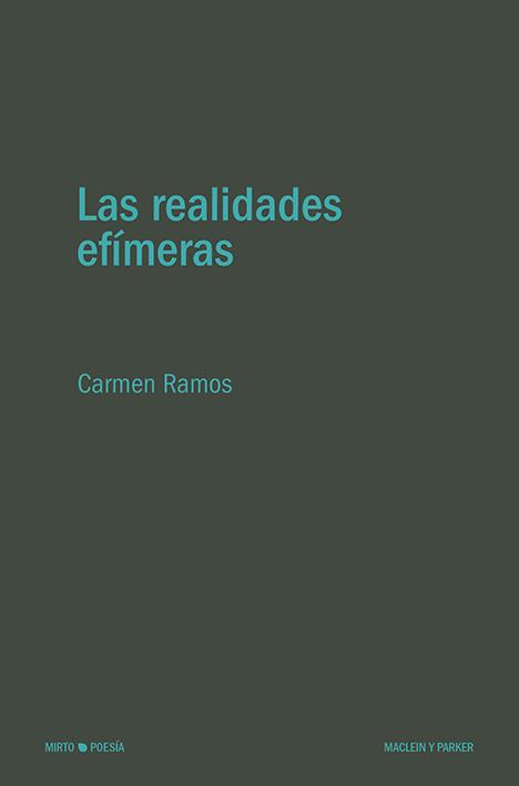 Las realidades efímeras | Carmen Ramos | Maclein y Parker | Editorial de libros independiente | Venta de libros online